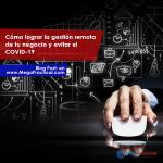 Cómo lograr la gestión remota de tu negocio y evitar el COVID-19