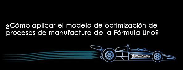 Cómo usar el modelo de optimización de procesos de manufactura de la Fórmula Uno